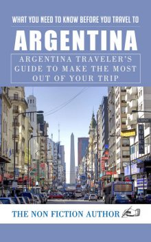 What You Need to Know to You Travel to Argentina, The Non Fiction Author