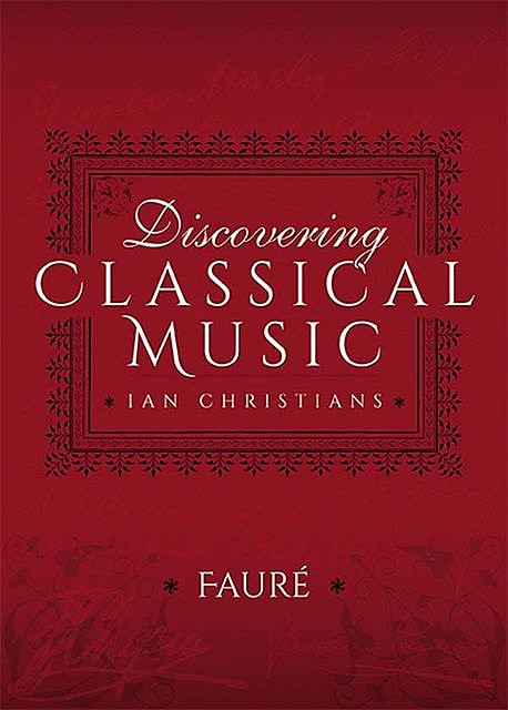 Discovering Classical Music: Fauré, Ian Christians, Sir Charles Groves CBE