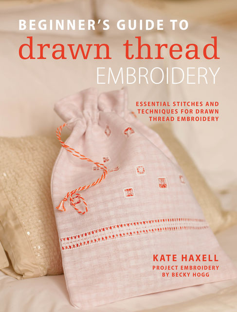 Beginner's Guide to Drawn Thread Embroidery, Kate Haxell