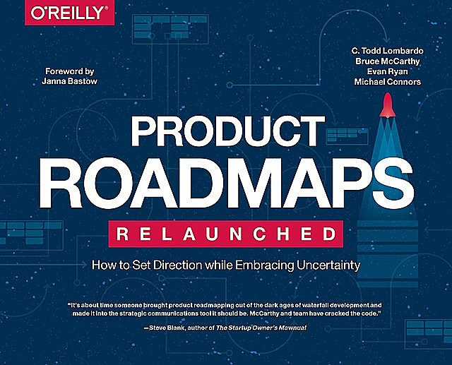 Product Roadmaps Relaunched: How to Set Direction While Embracing Uncertainty, Michael, Ryan, Todd, Mccarthy, Bruce, Connors, Evan, Lombardo