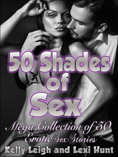 50 SHADES of SEX: Mega Collection of 50 Erotic Short Sex Stories (Daddy Daughter Sex Stories,Babysitter Sex Stories, Hot Wife Sex Stories, Quickie Sex and More), Kelly, Hunt, Leigh, Lexi