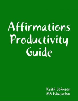 Affirmations Productivity Guide, Keith Johnson