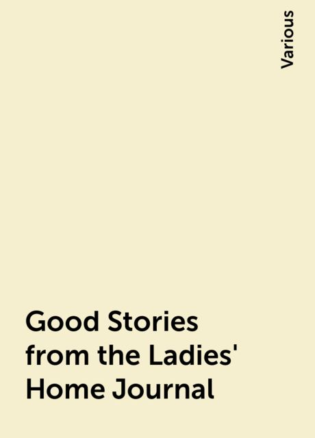 Good Stories from the Ladies' Home Journal, Various