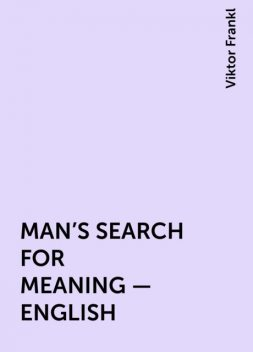 MAN'S SEARCH FOR MEANING – ENGLISH, Viktor Frankl