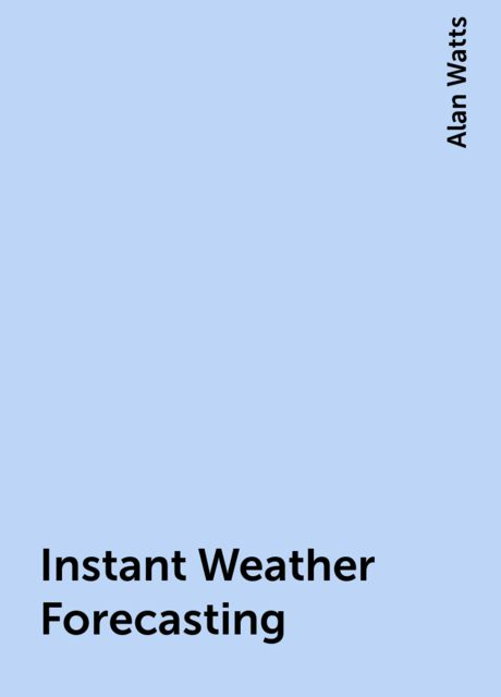 Instant Weather Forecasting, Alan Watts