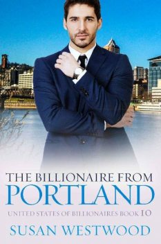 The Billionaire From Portland: A Sexy BWWM Billionaire Romance (United States Of Billionaires Book 10), Simply BWWM, Lena Skye