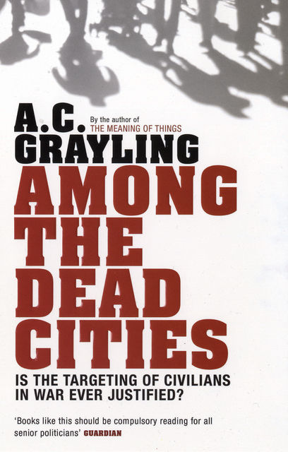 Among the Dead Cities, A.C.Grayling