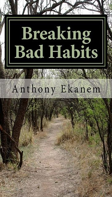 How to Break Bad Habits, Anthony Ekanem