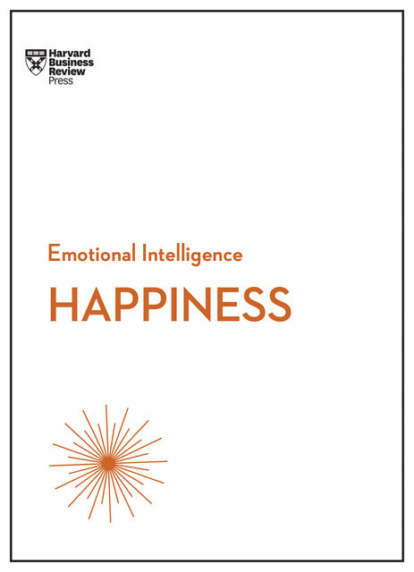Happiness (HBR Emotional Intelligence Series), Daniel Gilbert, Harvard Business Review, Teresa Amabile, Annie McKee, Gretchen Spreitzer