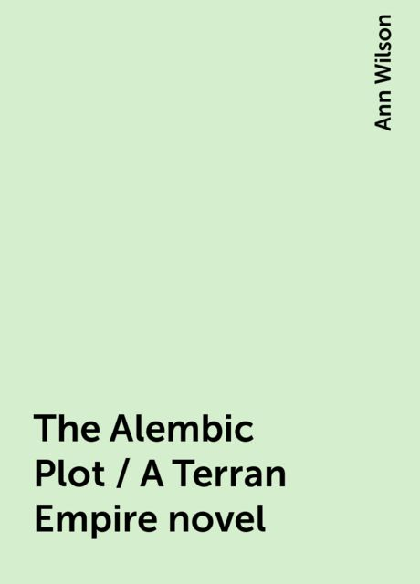 The Alembic Plot / A Terran Empire novel, Ann Wilson