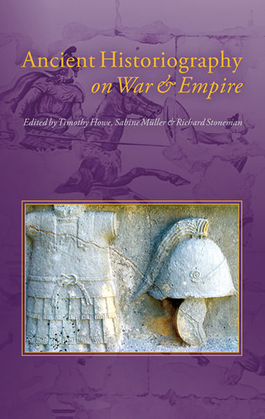 Ancient Historiography on War and Empire, Richard Stoneman, Sabine Müller, Timothy Howe