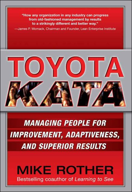 Toyota Kata : Managing People for Improvement, Adaptiveness and Superior Results, Mike Rother