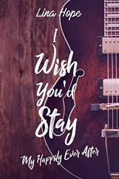 I Wish You'd Stay: My Happily Ever After Tome 1.5 (MHEA) (French Edition), Lina Hope
