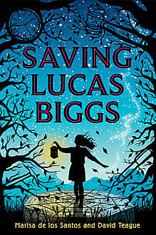 Saving Lucas Biggs, Marisa de los Santos, David Teague