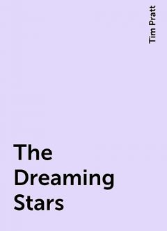 The Dreaming Stars, Tim Pratt