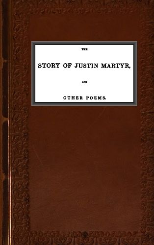 The Story of Justin Martyr, and Other Poems, Richard Chenevix Trench