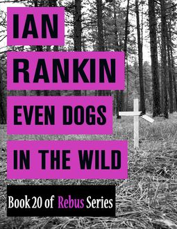 Even Dogs In the Wild (Book 20 of Rebus Series), Ian Rankin
