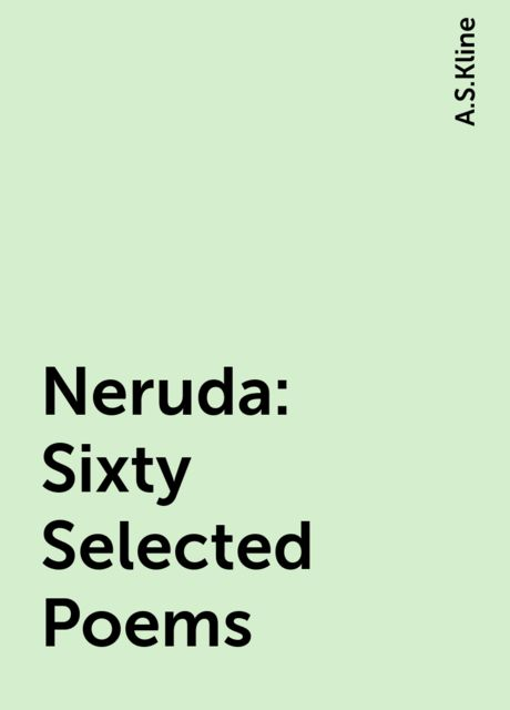 Neruda: Sixty Selected Poems, A.S.Kline