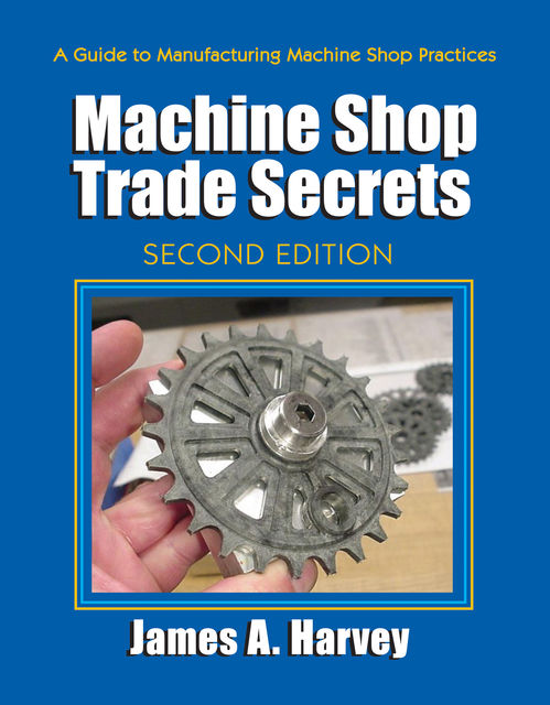 Machine Shop Trade Secrets, James Harvey