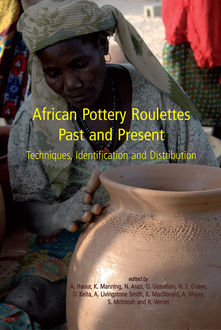 African Pottery Roulettes Past and Present, Anne Haour, K. Manning, N. Arazi, O. Gosselain