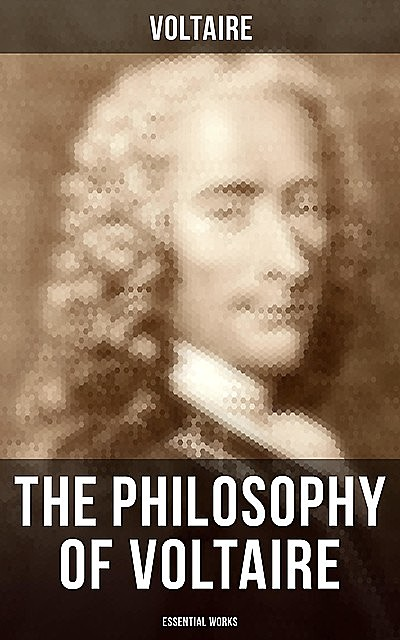 The Philosophy of Voltaire – Essential Works, Voltaire