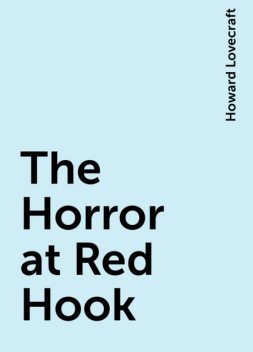 The Horror at Red Hook, Howard Lovecraft