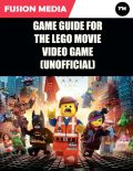 Game Guide for the Lego Movie Video Game (Unofficial), Fusion Media