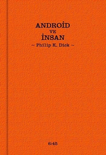 Android ve İnsan, Philip K.Dick