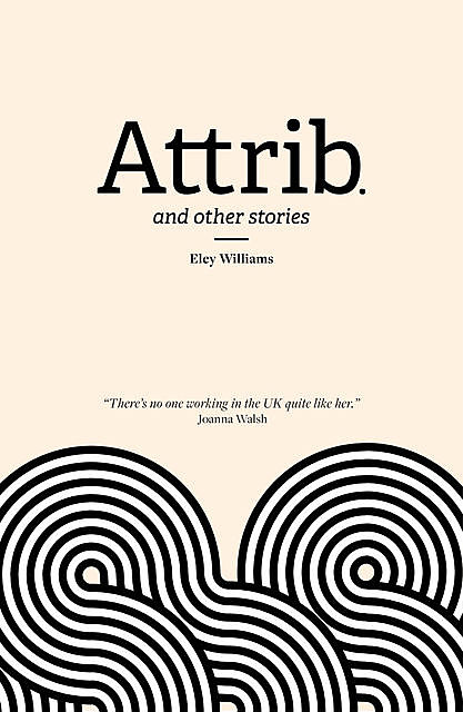 Attrib. and Other Stories, Eley Williams