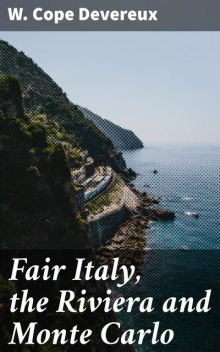 Fair Italy, the Riviera and Monte Carlo, W.Cope Devereux