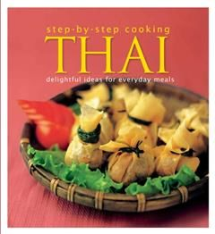 Step by Step Cooking Thai. Delightful Ideas for Everyday Meals, Audrey Tan