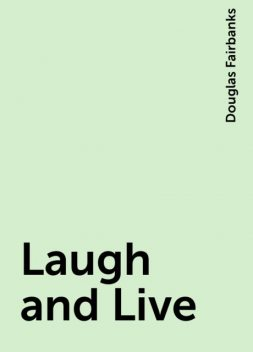 Laugh and Live, Douglas Fairbanks
