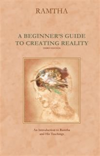 Beginner's Guide to Creating Reality, Ramtha