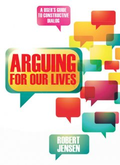 Arguing for Our Lives, Robert Jensen