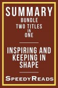 Summary Bundle Two Titles in One – Inspiring and Keeping in Shape, SpeedyReads