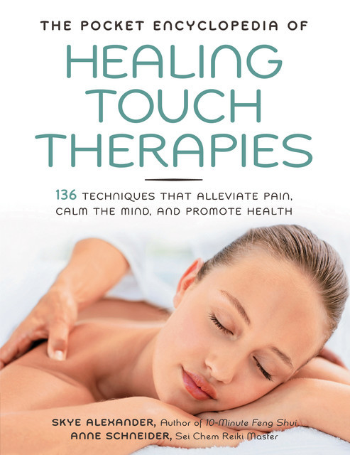 The Pocket Encyclopedia of Healing Touch Therapies, Skye Alexander, Anne Schneider