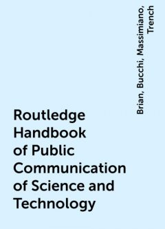 Routledge Handbook of Public Communication of Science and Technology, Brian, Trench, Bucchi, Massimiano