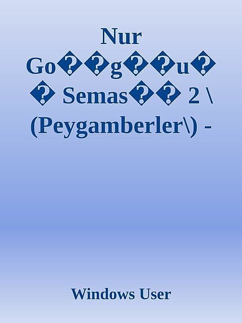 Nur Go��g��u�� Semas�� 2 \(Peygamberler\) – Halil ��brahim Gen�� \( PDFDrive.com \).epub, Windows User