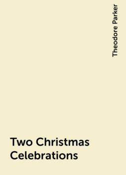 Two Christmas Celebrations, Theodore Parker