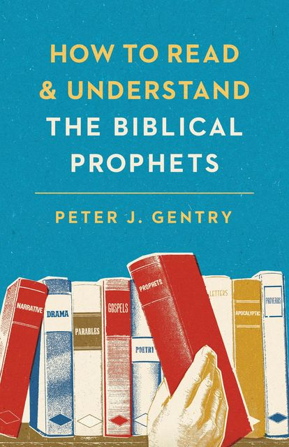How to Read and Understand the Biblical Prophets, Peter J. Gentry
