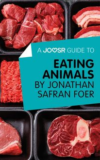 A Joosr Guide to… Eating Animals by Jonathan Safran Foer, Joosr