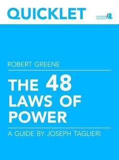 Quicklet on Robert Greene's The 48 Laws of Power (CliffNotes-like Book Summary and Analysis), Joseph Taglieri