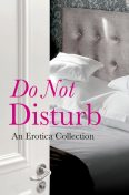 Do Not Disturb: An Erotica Collection, Elizabeth Coldwell, Kathleen Tudor, Rose de Fer, Flora Dain, Cèsar Sanchez Zapata, Jason Rubis, Louise Hooker, Rachel Kramer Bussel, Tabitha Kitten, Willow Sears