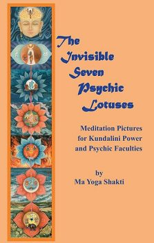 The Invisible Seven Psychic Lotuses, Ma Yoga Shakti