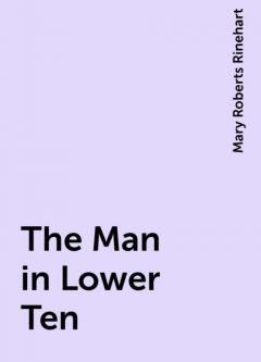 The Man in Lower Ten, Mary Roberts Rinehart