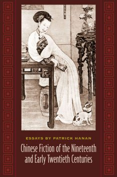 Chinese Fiction of the Nineteenth and Early Twentieth Centuries, Patrick Hanan