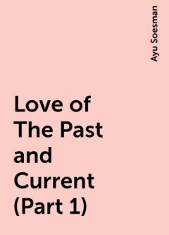Love of The Past and Current (Part 1), Ayu Soesman