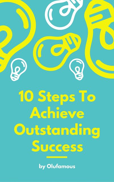 10 Steps To Achieve Outstanding Success, Olu Famous