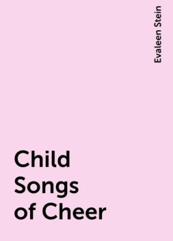 Child Songs of Cheer, Evaleen Stein