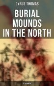 Burial Mounds in the North (Illustrated), Cyrus Thomas